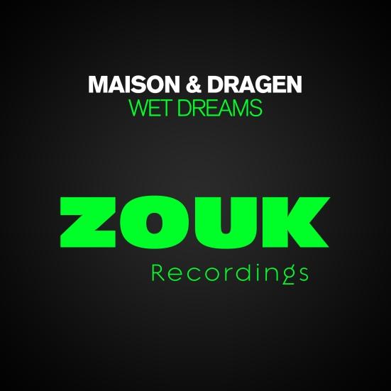 Wet Dreams Maison & Dragen Zouk Recordings never miss the beat