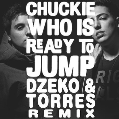 Chuckie Who Is Ready To Jump Dzeko & Torres Remix never miss the beat