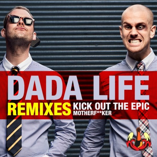 Kick Out The Epic Motherf**ker Remix Otto Knows never miss the beat Dada Life