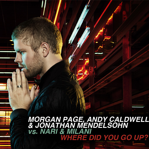 Morgan Page Andy Caldwell Jonathan Mendelsohn Nari & Milani Where Did You Go You? never miss the beat