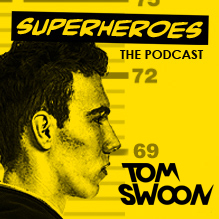 Tom Swoon Superheroes Podcast never miss the beat