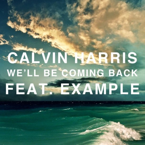 Calvin Harris We'll Be Coming Back Example never miss the beat