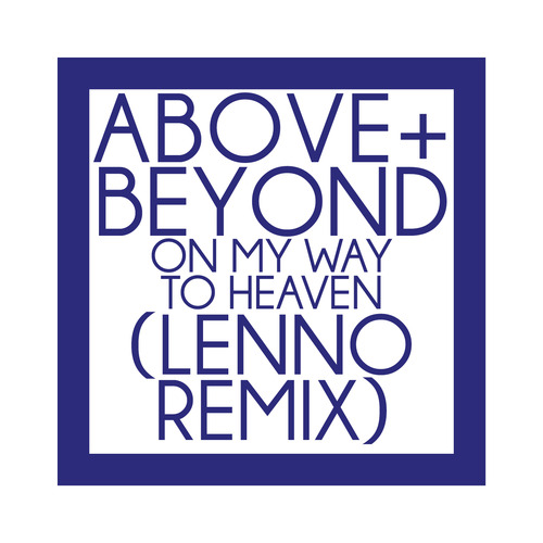 On My Way To Heaven Lenno Remix Above & Beyond never miss the beat