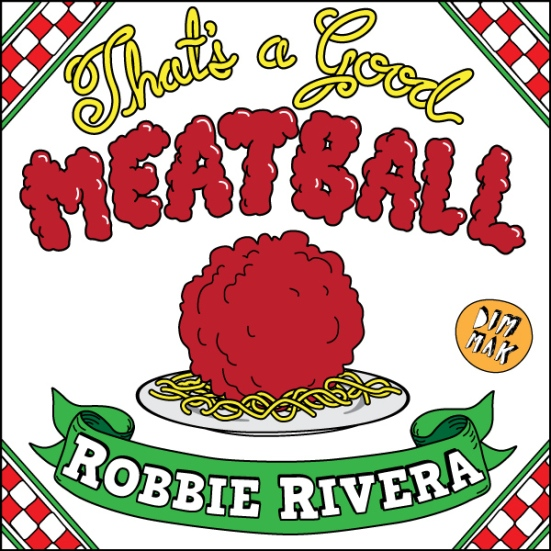 Robbie Rivera That's A Good Meatball never miss the beat