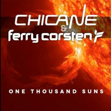 One Thousand Suns Ferry Corsten Chicane never miss the beat